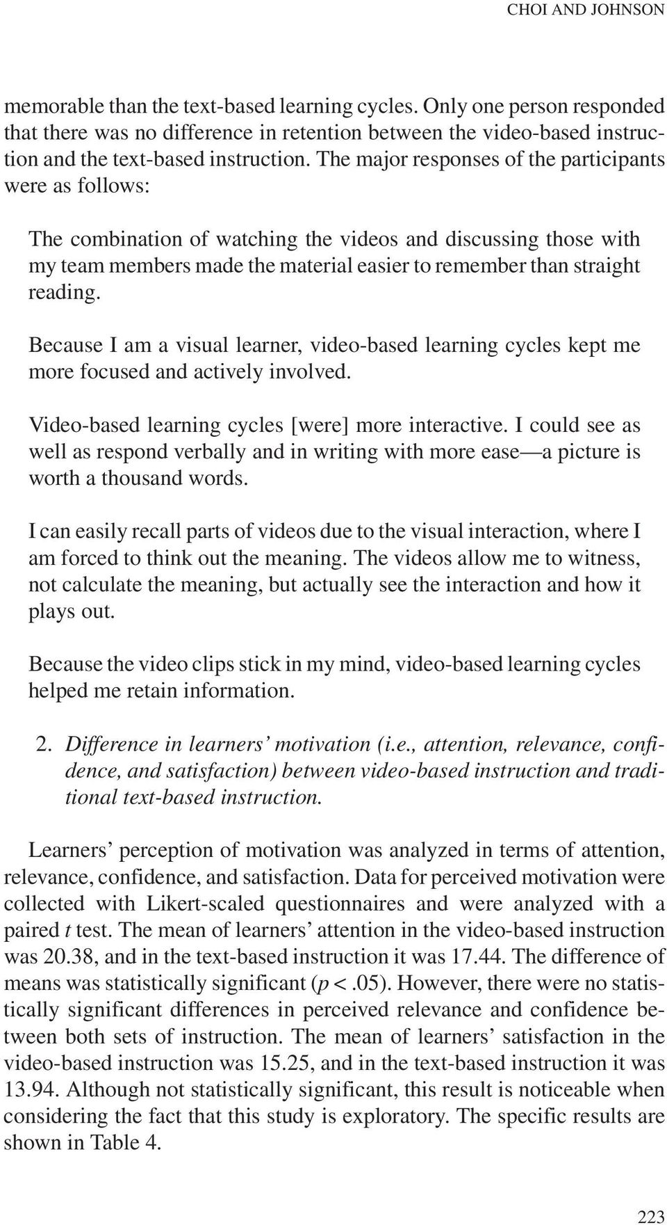 Because I am a visual learner, video-based learning cycles kept me more focused and actively involved. Video-based learning cycles [were] more interactive.