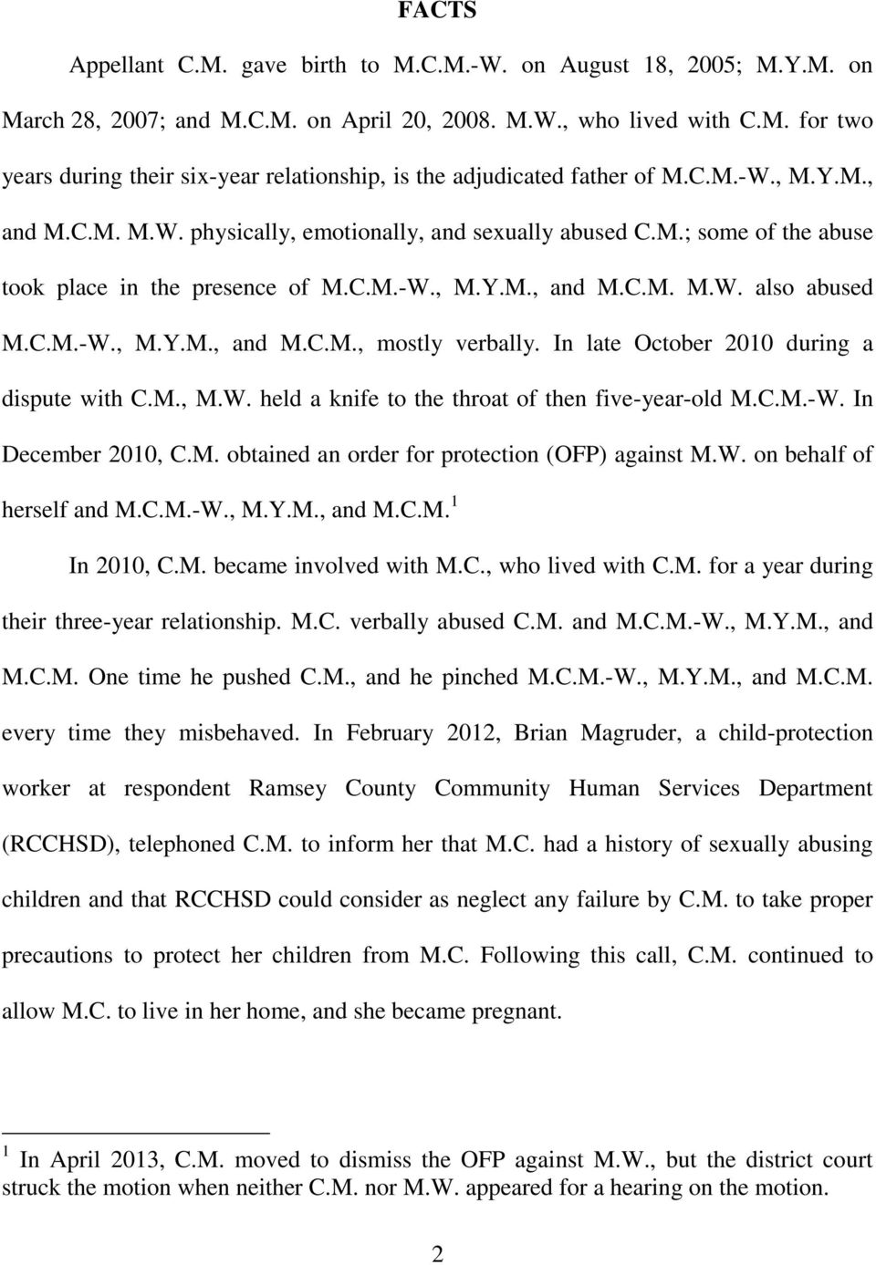In late October 2010 during a dispute with C.M., M.W. held a knife to the throat of then five-year-old M.C.M.-W. In December 2010, C.M. obtained an order for protection (OFP) against M.W. on behalf of herself and M.
