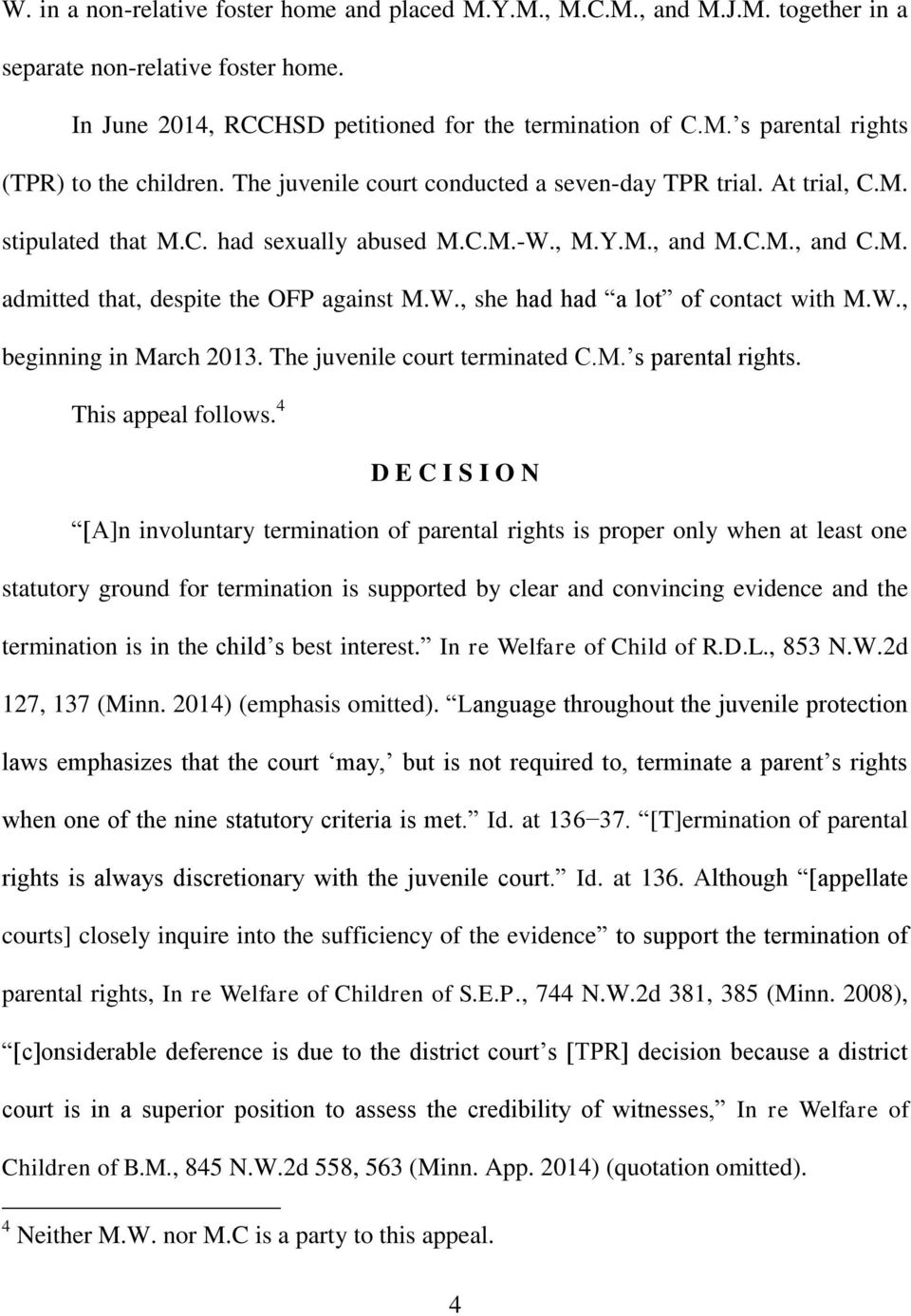 W., beginning in March 2013. The juvenile court terminated C.M. s parental rights. This appeal follows.