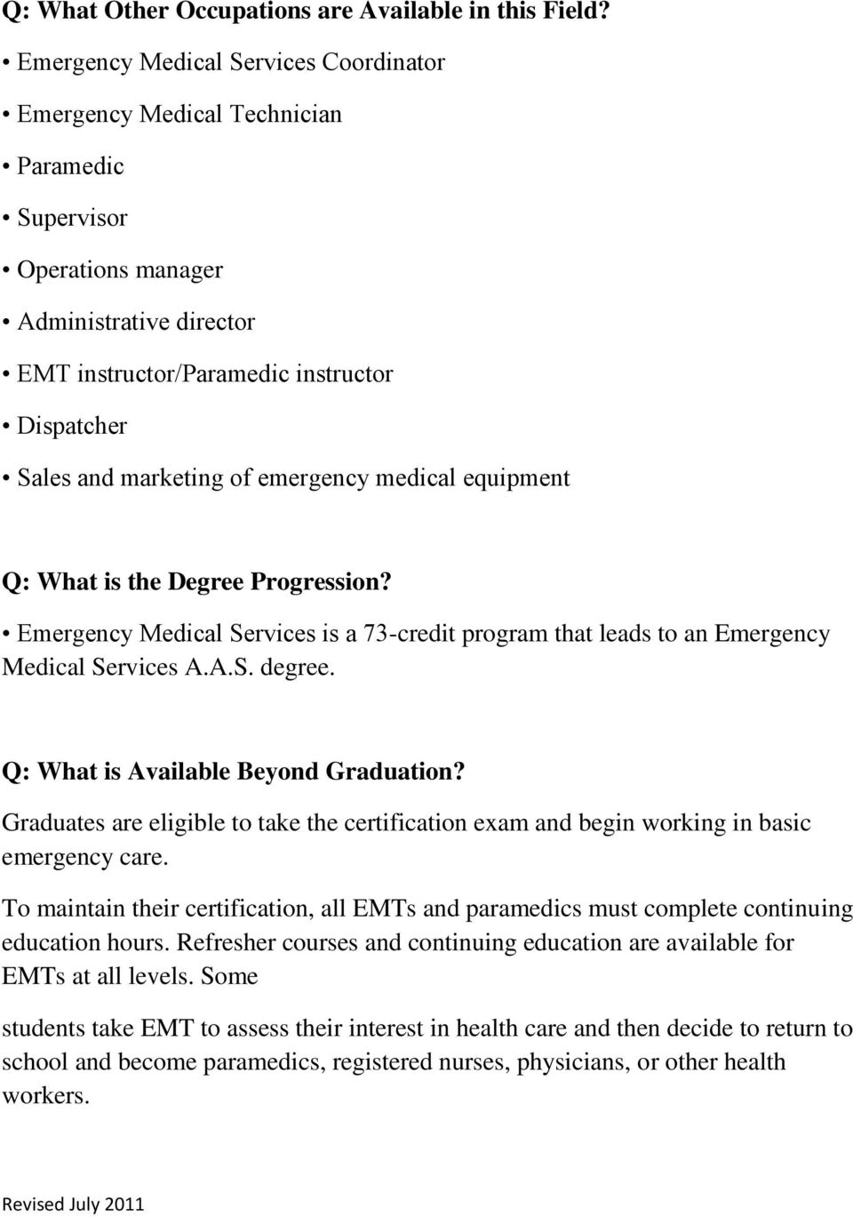 of emergency medical equipment Q: What is the Degree Progression? Emergency Medical Services is a 73-credit program that leads to an Emergency Medical Services A.A.S. degree.