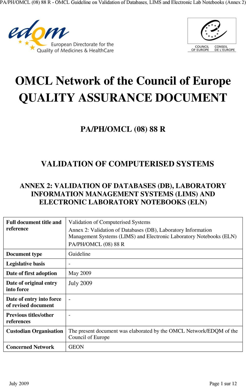 Laboratory Information Management Systems (LIMS) and Electronic Laboratory Notebooks (ELN) PA/PH/OMCL (08) 88 R Guideline Date of first adoption May 2009 Date of original entry into force Date of