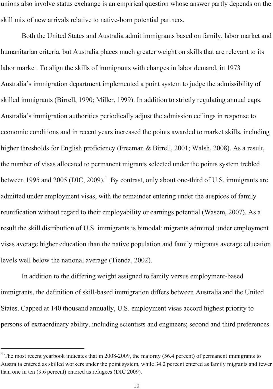 To align the skills of immigrants with changes in labor demand, in 1973 Australia s immigration department implemented a point system to judge the admissibility of skilled immigrants (Birrell, 1990;