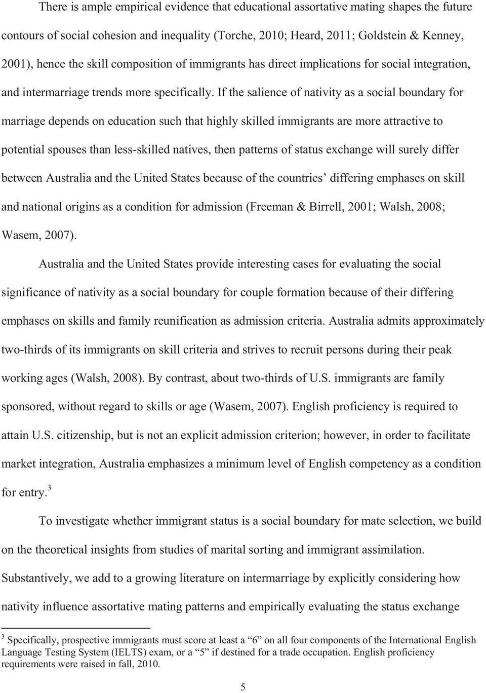 If the salience of nativity as a social boundary for marriage depends on education such that highly skilled immigrants are more attractive to potential spouses than less-skilled natives, then