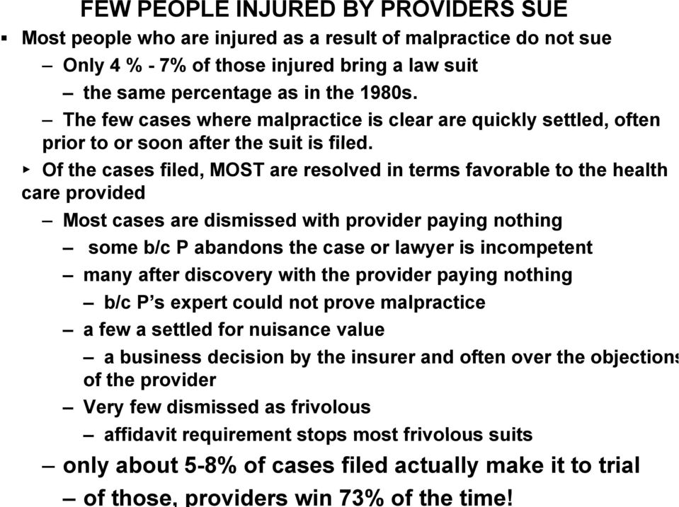 Of the cases filed, MOST are resolved in terms favorable to the health care provided Most cases are dismissed i d with provider paying nothing some b/c P abandons the case or lawyer is incompetent