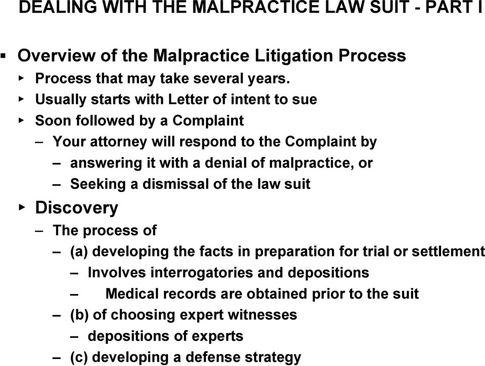 malpractice, or Seeking a dismissal of the law suit Discovery The process of (a) developing the facts in preparation for trial or settlement Involves