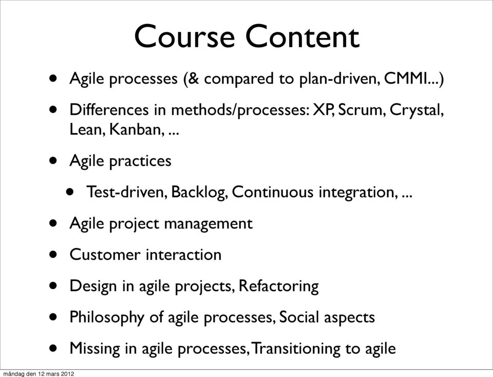 .. Agile practices Course Content Test-driven, Backlog, Continuous integration,.