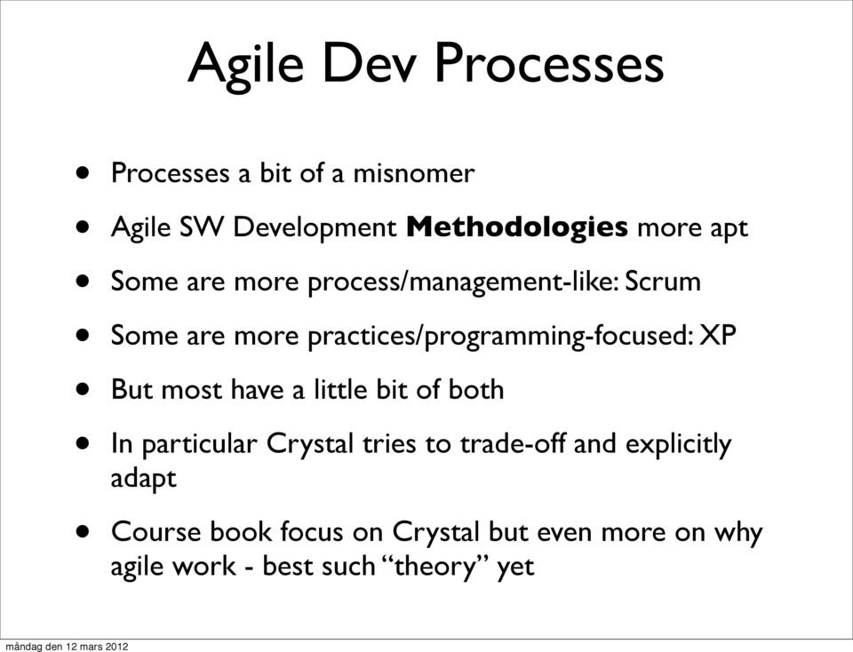 practices/programming-focused: XP But most have a little bit of both In particular Crystal