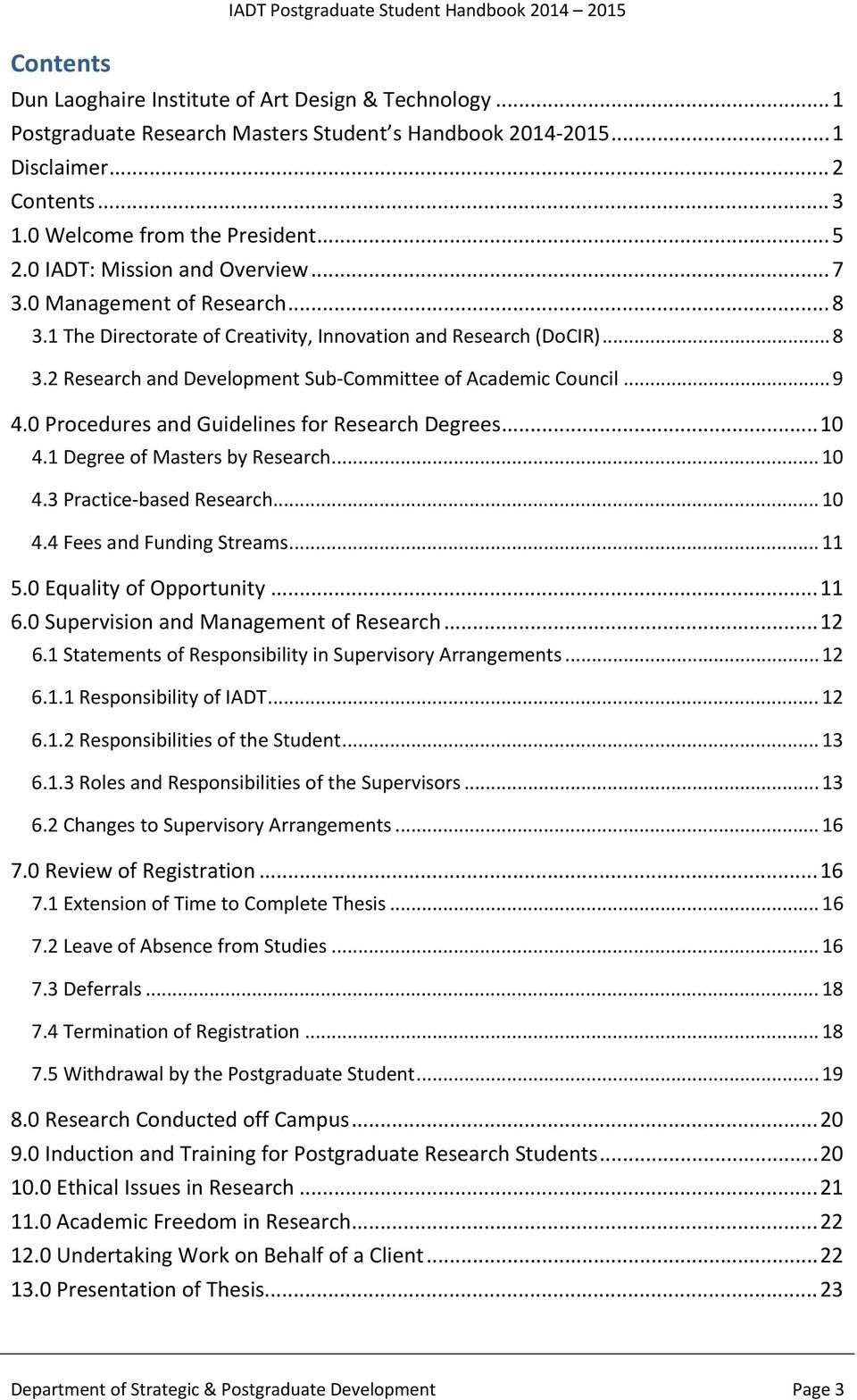 .. 9 4.0 Procedures and Guidelines for Research Degrees... 10 4.1 Degree of Masters by Research... 10 4.3 Practice based Research... 10 4.4 Fees and Funding Streams... 11 5.0 Equality of Opportunity.