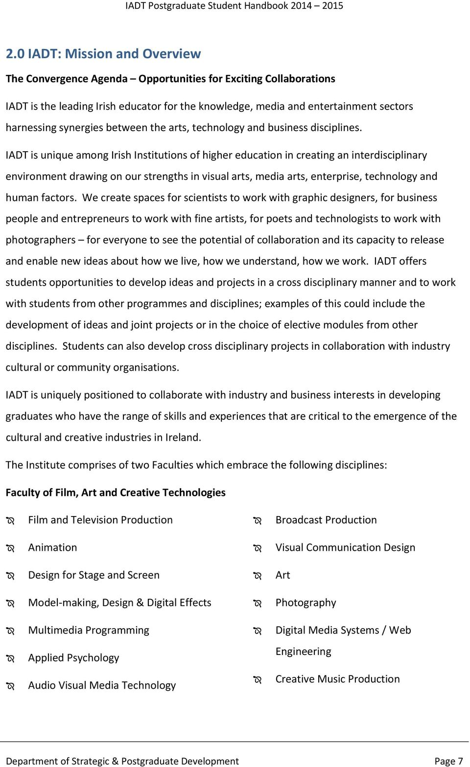 IADT is unique among Irish Institutions of higher education in creating an interdisciplinary environment drawing on our strengths in visual arts, media arts, enterprise, technology and human factors.