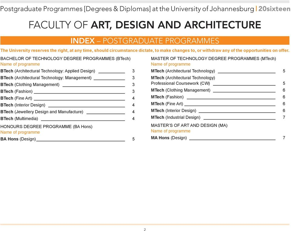 (Design) 5 INDEX POSTGRADUATE PROGRAMMES The University reserves the right, at any time, should circumstance dictate, to make changes to, or withdraw any of the opportunities on offer.