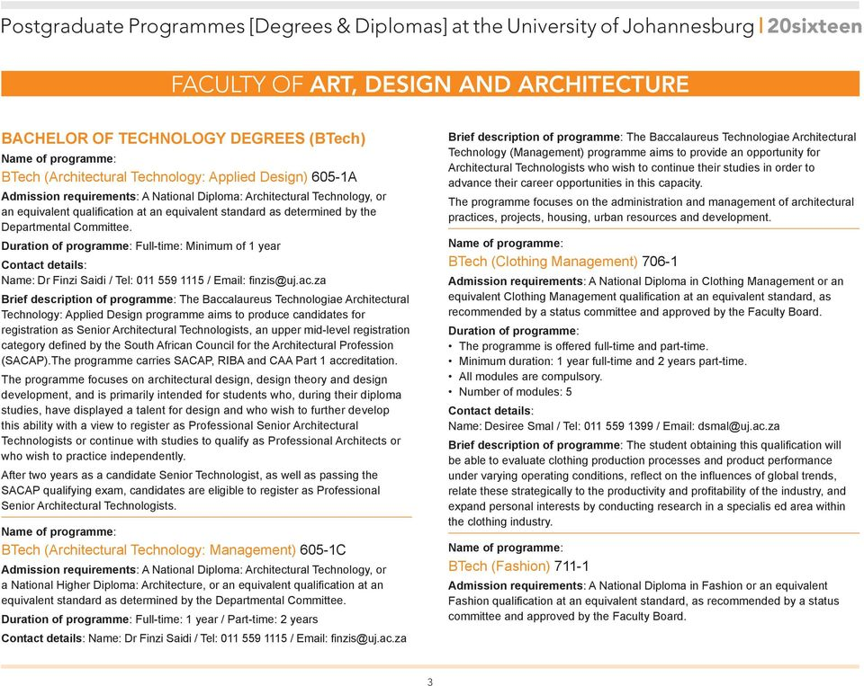Full-time: Minimum of 1 year Name: Dr Finzi Saidi / Tel: 011 559 1115 / Email: finzis@uj.ac.