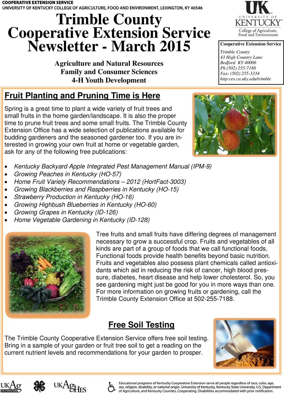 edu/trimble Fruit Planting and Pruning Time is Here Spring is a great time to plant a wide variety of fruit trees and small fruits in the home garden/landscape.