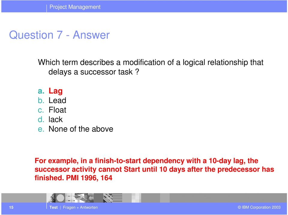 None of the above For example, in a finish-to-start dependency with a 10-day lag,