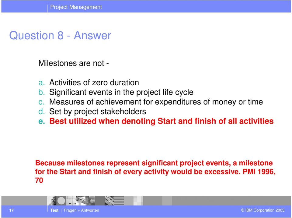 Measures of achievement for expenditures of money or time d. Set by project stakeholders e.