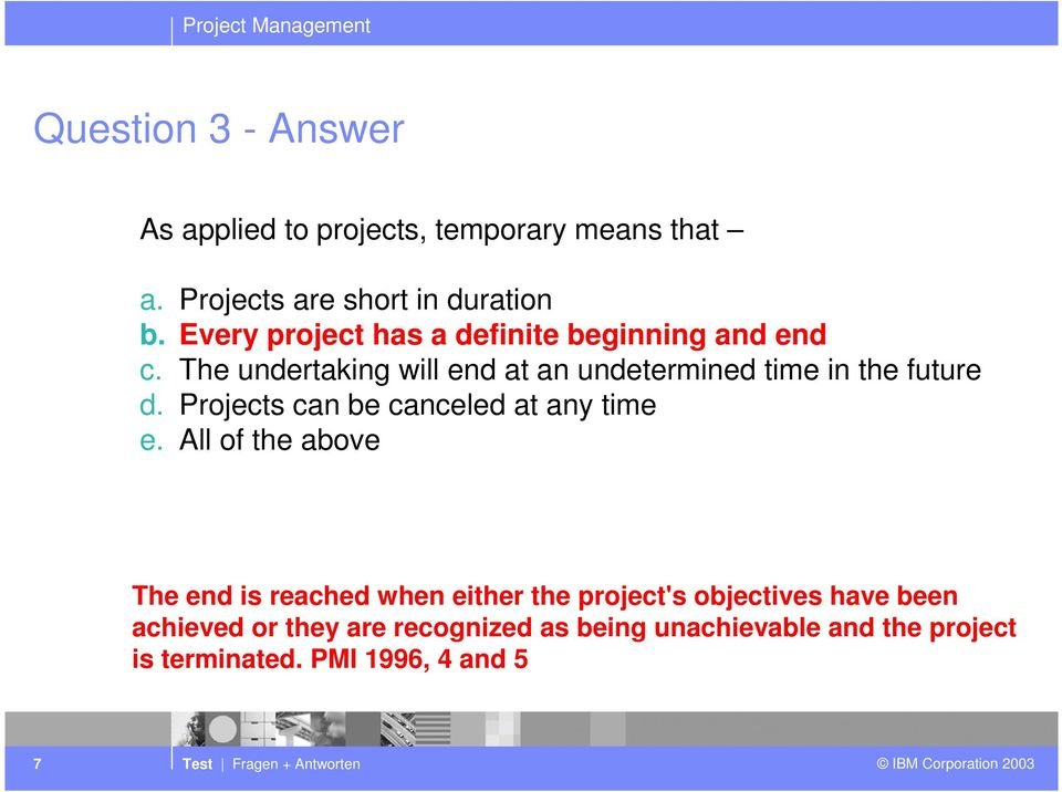 The undertaking will end at an undetermined time in the future d. Projects can be canceled at any time e.