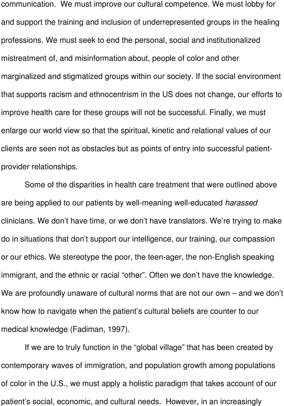 If the social environment that supports racism and ethnocentrism in the US does not change, our efforts to improve health care for these groups will not be successful.