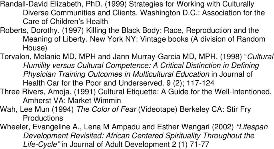 (1998) Cultural Humility versus Cultural Competence: A Critical Distinction in Defining Physician Training Outcomes in Multicultural Education in Journal of Health Car for the Poor and Underserved.