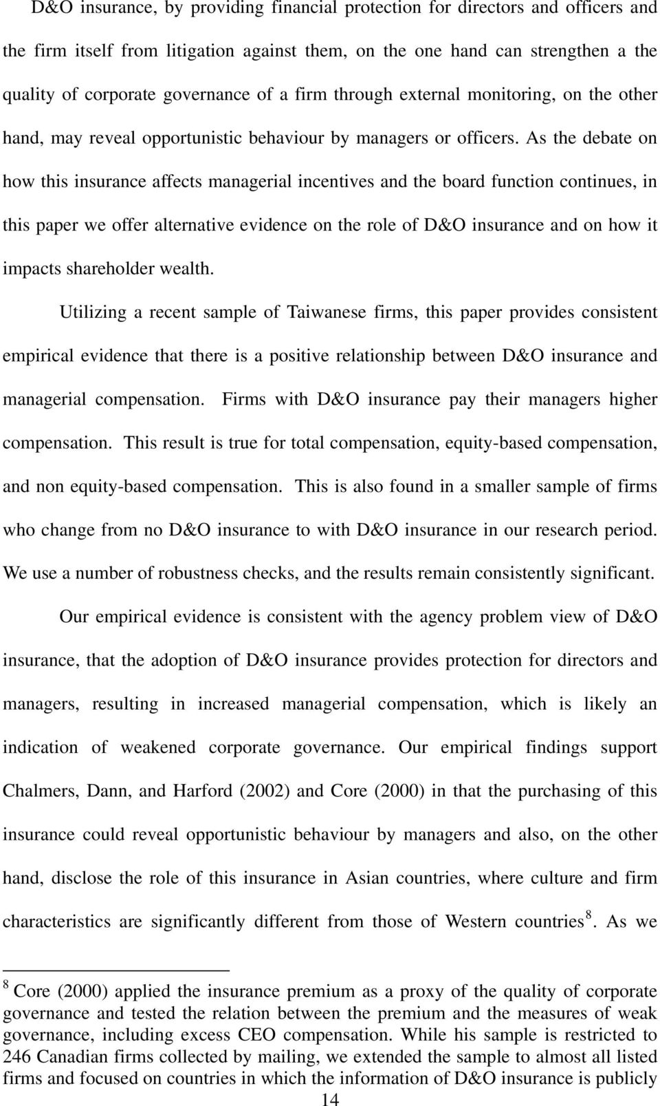 As the debate on how this insurance affects managerial incentives and the board function continues, in this paper we offer alternative evidence on the role of D&O insurance and on how it impacts