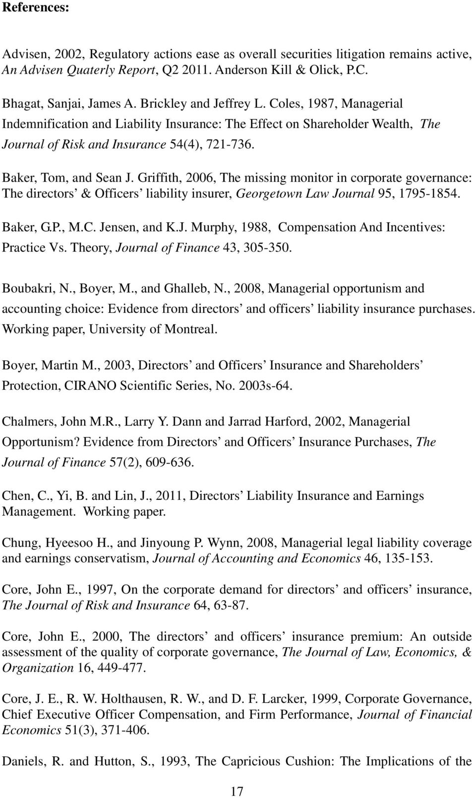 Griffith, 2006, The missing monitor in corporate governance: The directors & Officers liability insurer, Georgetown Law Journal 95, 1795-1854. Baker, G.P., M.C. Jensen, and K.J. Murphy, 1988, Compensation And Incentives: Practice Vs.