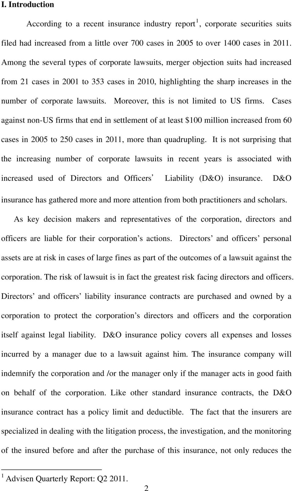 Moreover, this is not limited to US firms. Cases against non-us firms that end in settlement of at least $100 million increased from 60 cases in 2005 to 250 cases in 2011, more than quadrupling.