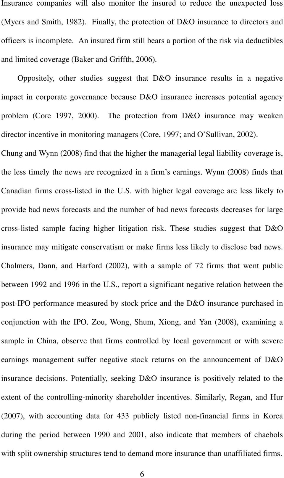 Oppositely, other studies suggest that D&O insurance results in a negative impact in corporate governance because D&O insurance increases potential agency problem (Core 1997, 2000).