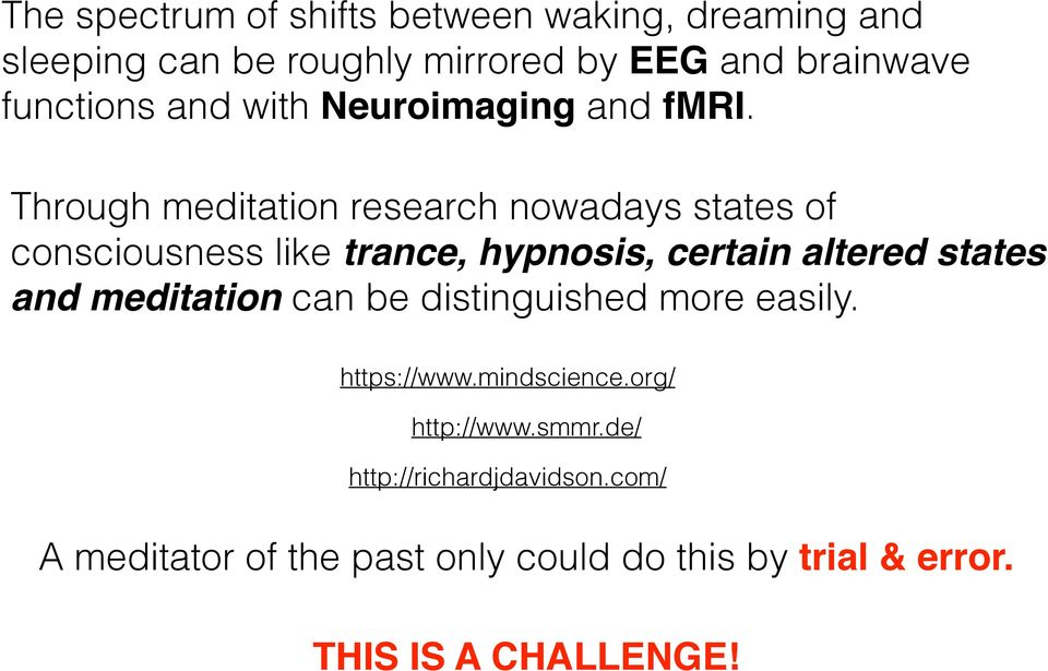 Through meditation research nowadays states of consciousness like trance, hypnosis, certain altered states and
