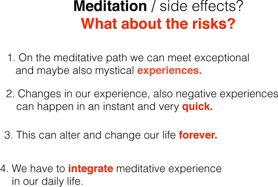 Changes in our experience, also negative experiences can happen in an instant and