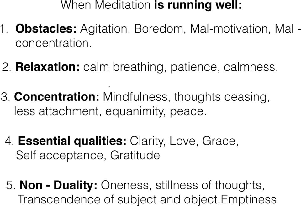 Concentration: Mindfulness, thoughts ceasing, less attachment, equanimity, peace. 4.