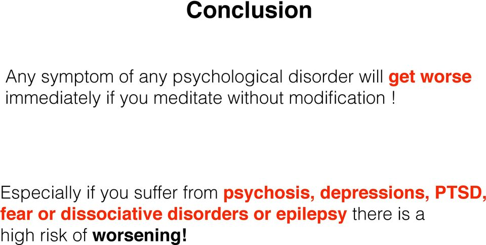 Especially if you suffer from psychosis, depressions, PTSD,