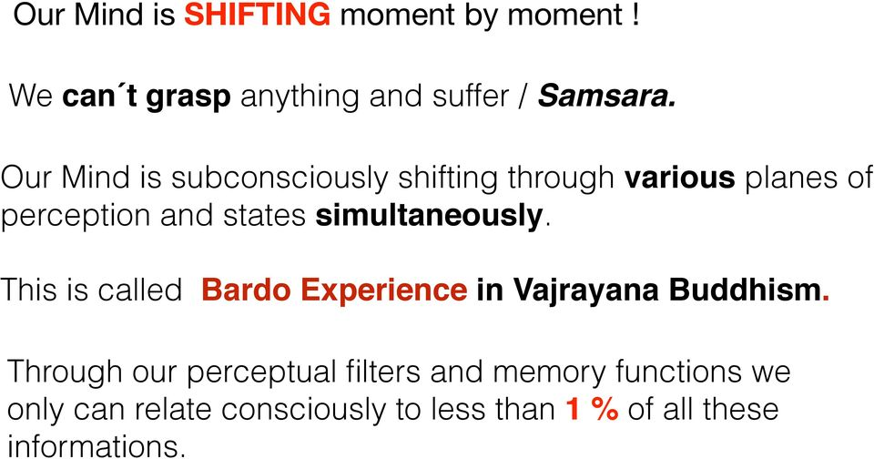 simultaneously. This is called Bardo Experience in Vajrayana Buddhism.