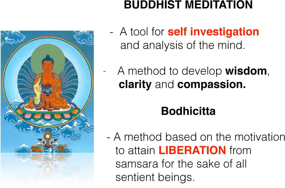 - A method to develop wisdom, clarity and compassion.