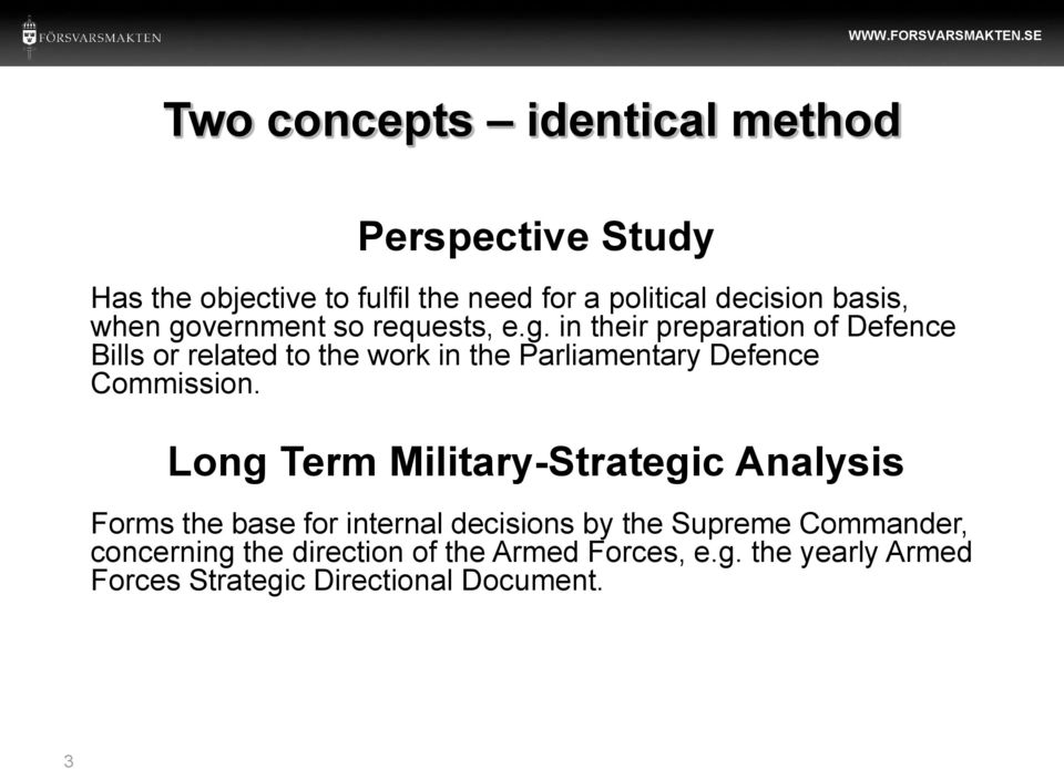 Long Term Military-Strategic Analysis Forms the base for internal decisions by the Supreme Commander, concerning