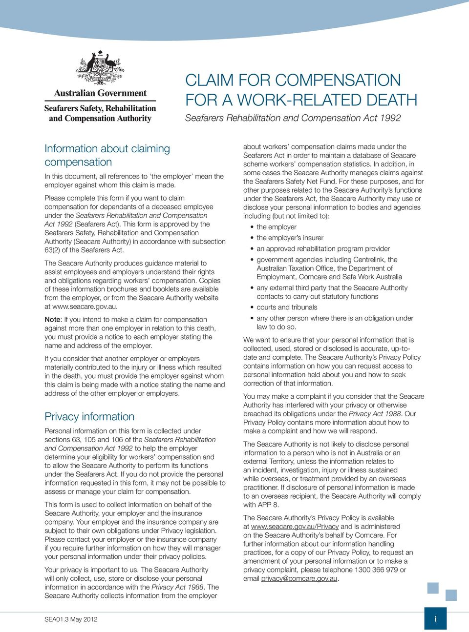 Please complete this form if you want to claim compensation for dependants of a deceased employee under the Seafarers Rehabilitation and Compensation Act 1992 (Seafarers Act).