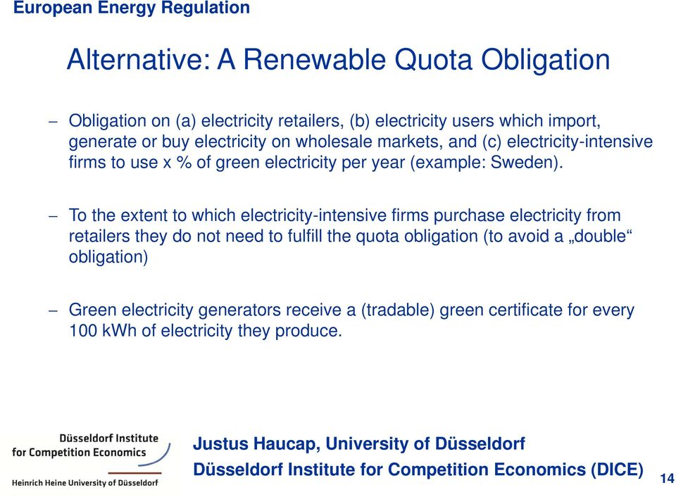 To the extent to which electricity-intensive firms purchase electricity from retailers they do not need to fulfill the quota obligation