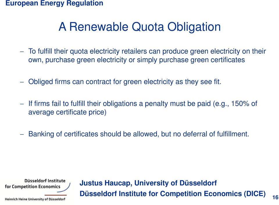 green electricity as they see fit. If firms fail to fulfill their obligations a penalty must be paid (e.g.,