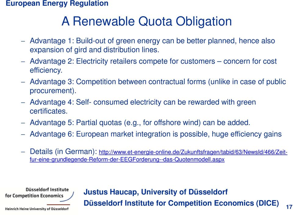 Advantage 4: Self- consumed electricity can be rewarded with green certificates. Advantage 5: Partial quotas (e.g., for offshore wind) can be added.