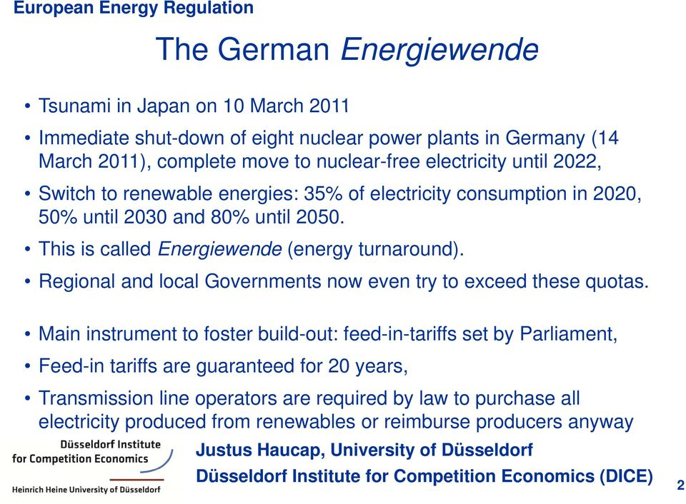 This is called Energiewende (energy turnaround). Regional and local Governments now even try to exceed these quotas.
