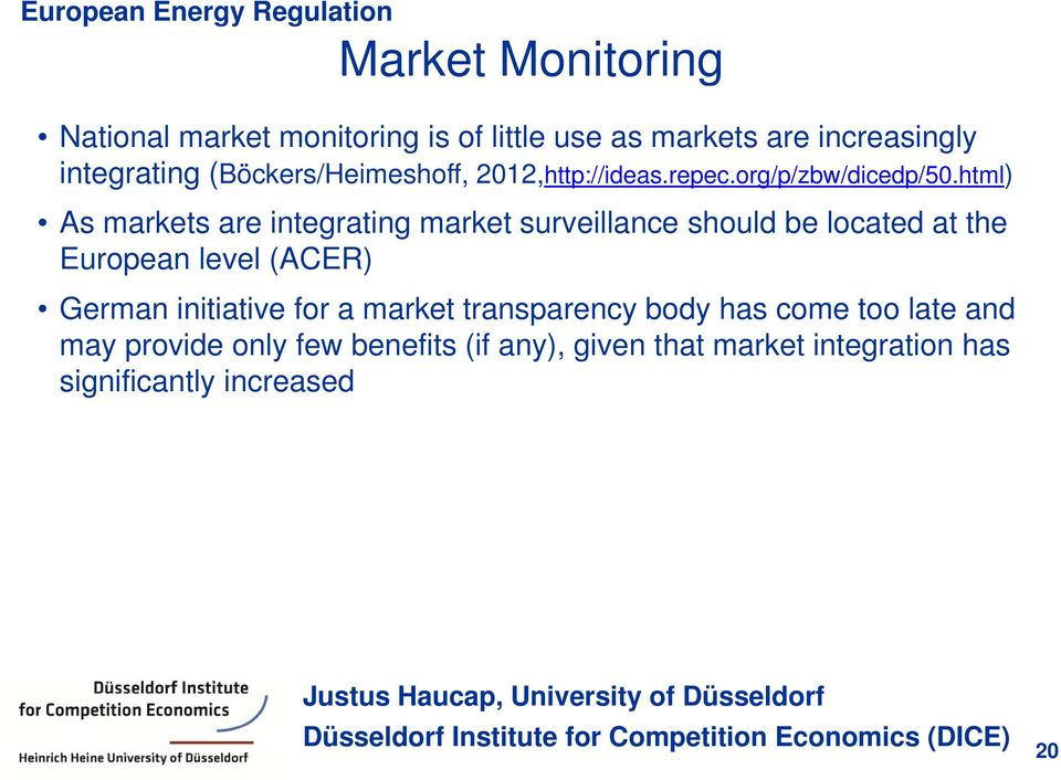 html) / / /di d /50 As markets are integrating market surveillance should be located at the European level (ACER)