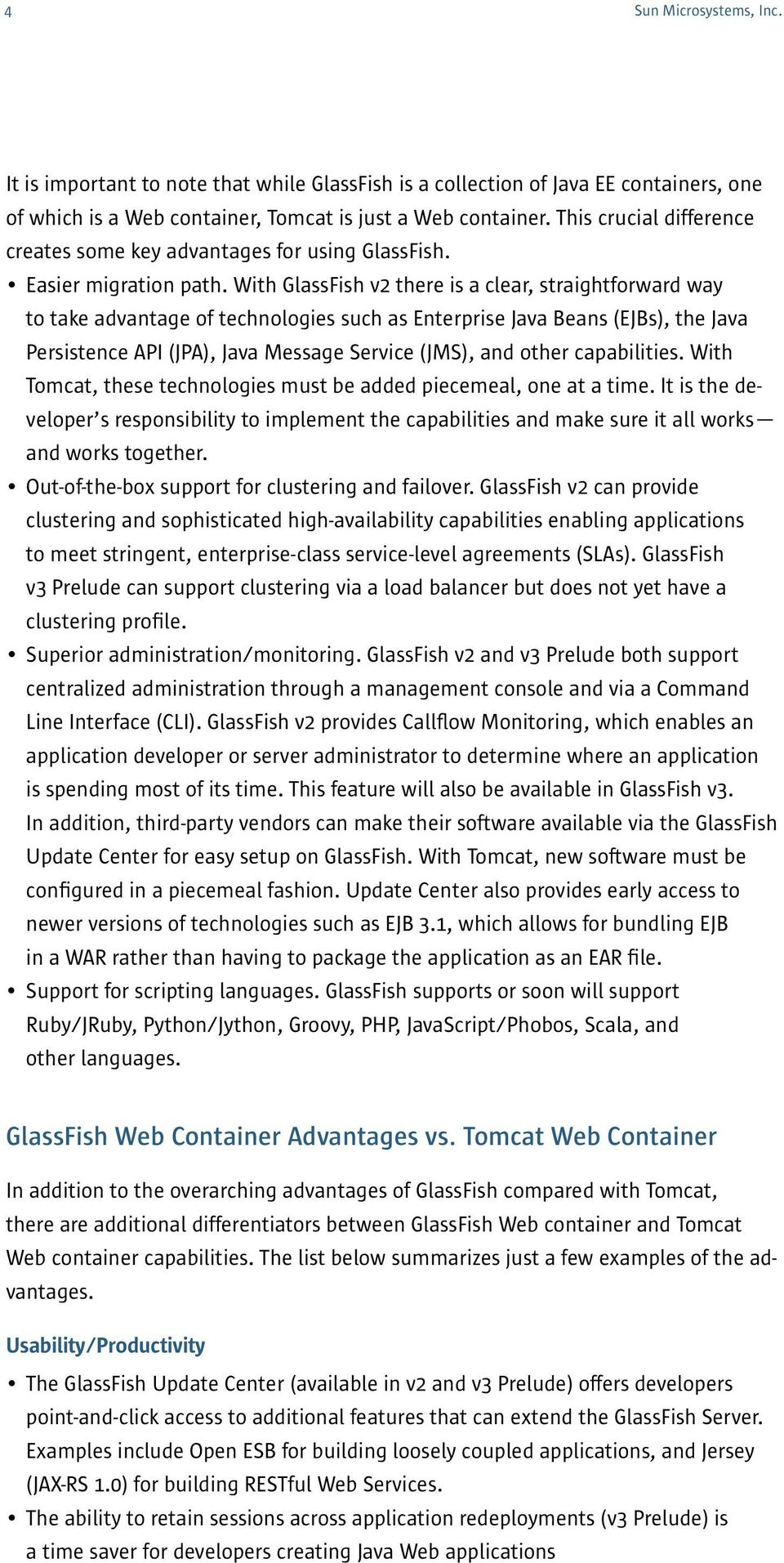With GlassFish v2 there is a clear, straightforward way to take advantage of technologies such as Enterprise Java Beans (EJBs), the Java Persistence API (JPA), Java Message Service (JMS), and other