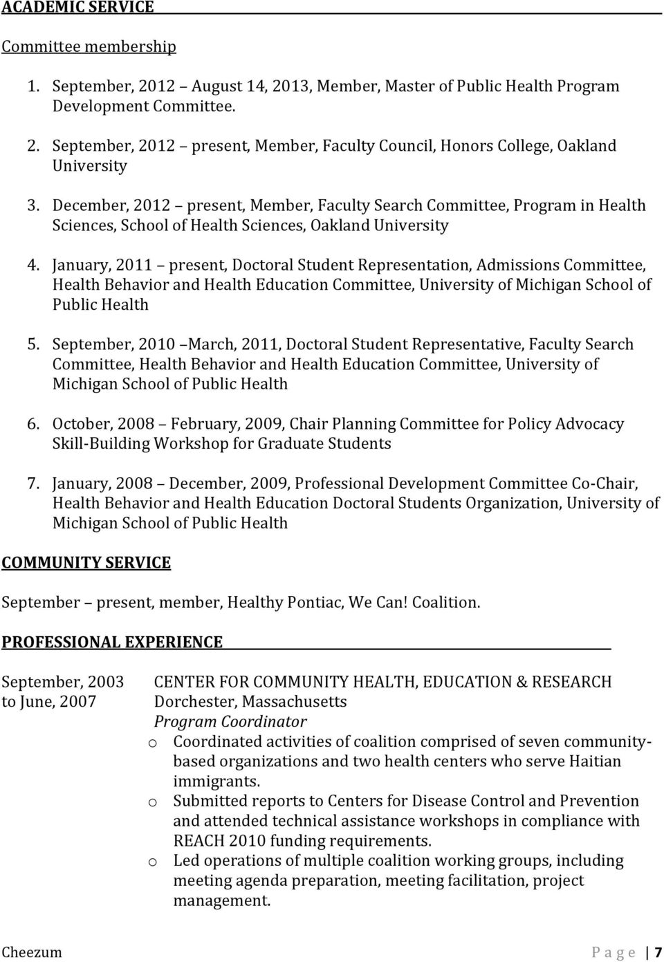 January, 2011 present, Doctoral Student Representation, Admissions Committee, Health Behavior and Health Education Committee, University of Michigan School of Public Health 5.