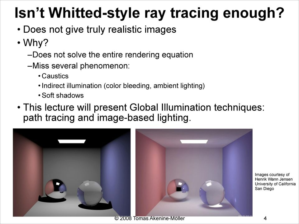 (color bleeding, ambient lighting) Soft shadows This lecture will present Global Illumination techniques: