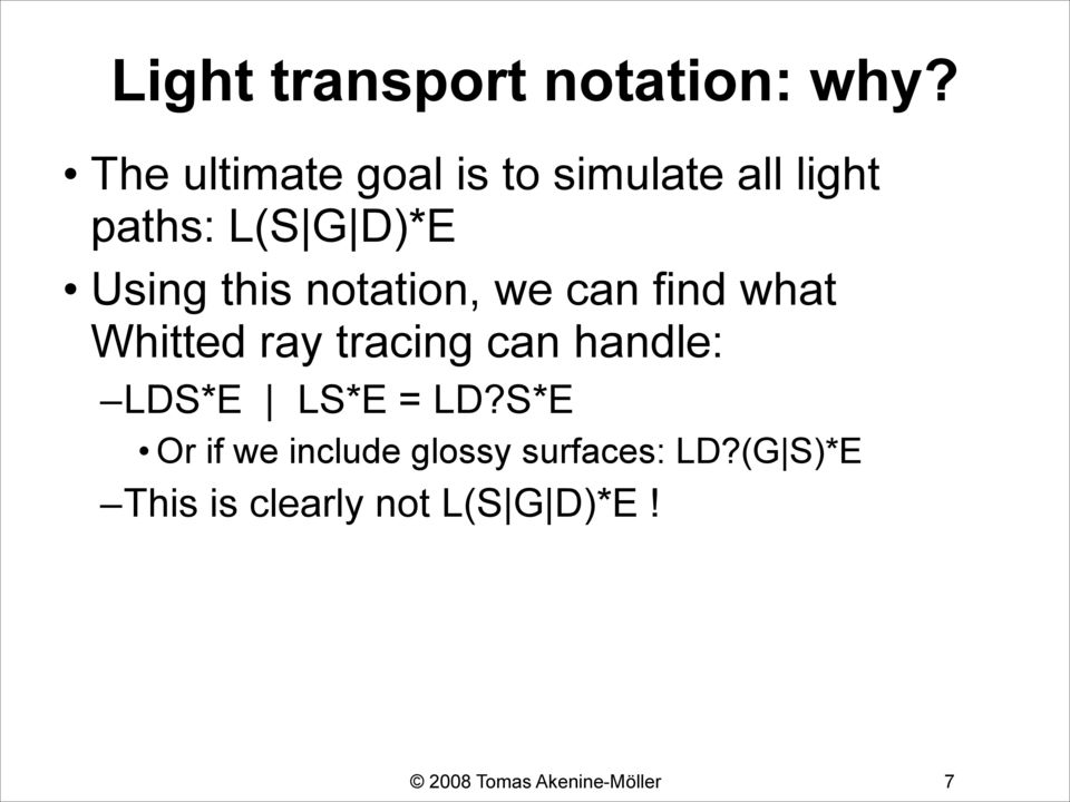 notation, we can find what Whitted ray tracing can handle: LDS*E LS*E =