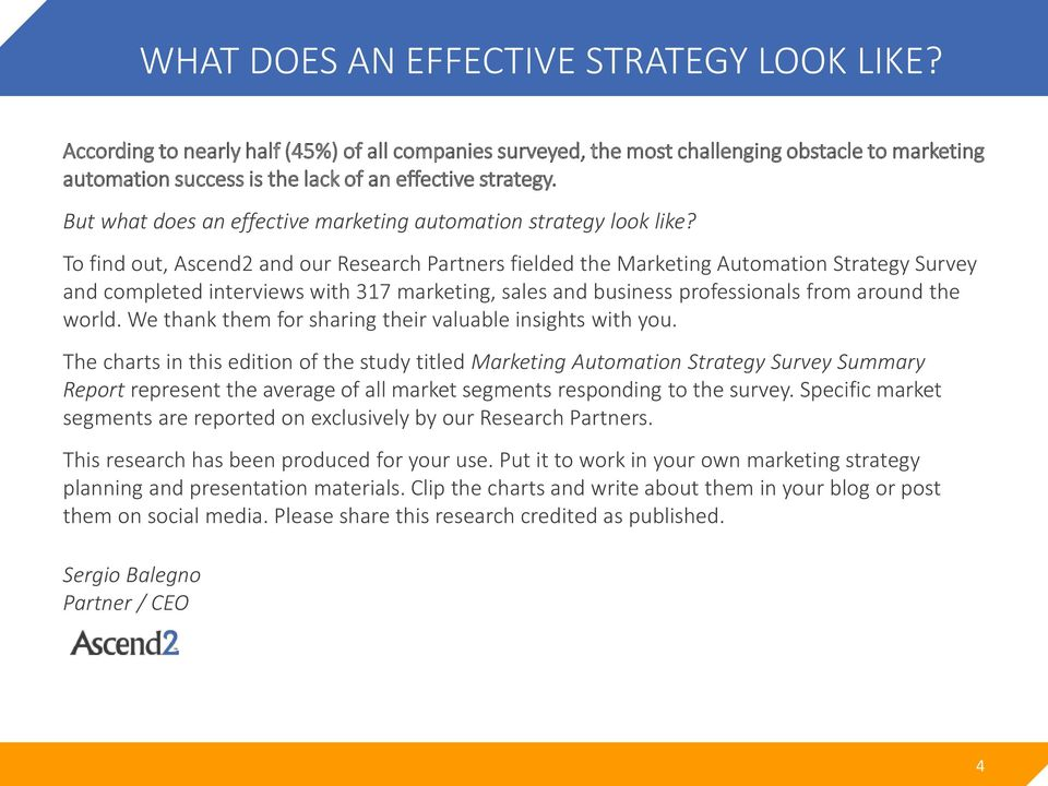 To find out, Ascend2 and our Research Partners fielded the Marketing Automation Strategy Survey and completed interviews with 317 marketing, sales and business professionals from around the world.