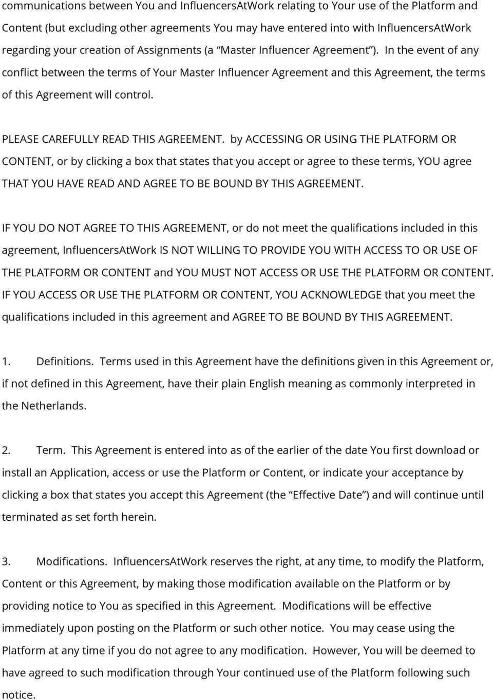In the event of any conflict between the terms of Your Master Influencer Agreement and this Agreement, the terms of this Agreement will control. PLEASE CAREFULLY READ THIS AGREEMENT.