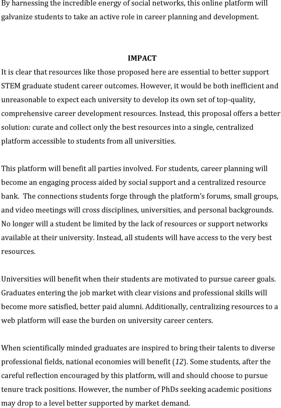 However, it would be both inefficient and unreasonable to expect each university to develop its own set of top-quality, comprehensive career development resources.