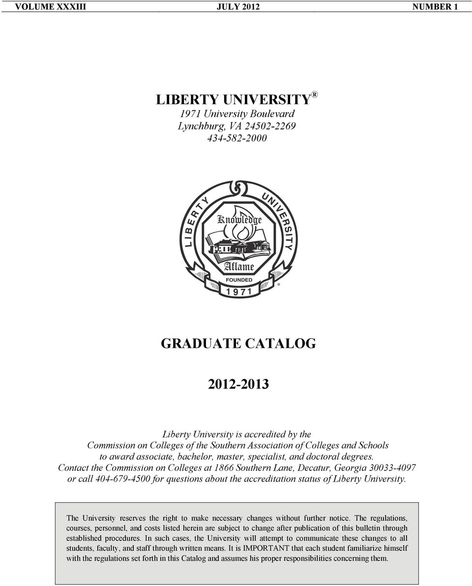 Contact the Commission on Colleges at 1866 Southern Lane, Decatur, Georgia 30033-4097 or call 404-679-4500 for questions about the accreditation status of Liberty University.
