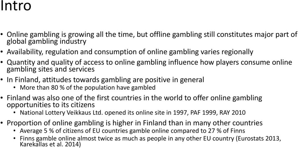 80 % of the population have gambled Finland was also one of the first countries in the world to offer online gambling opportunities to its citizens National Lottery Veikkaus Ltd.