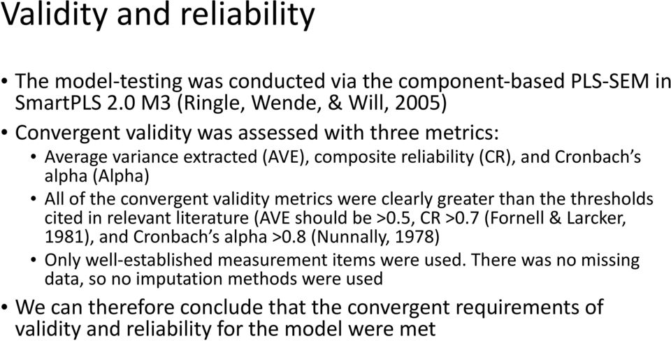 All of the convergent validity metrics were clearly greater than the thresholds cited in relevant literature (AVE should be >0.5, CR >0.