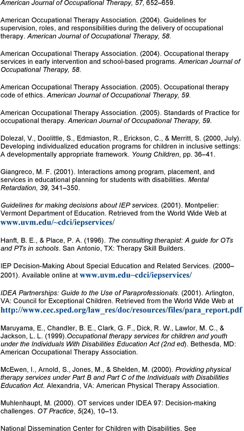 Occupational therapy services in early intervention and school-based programs. American Journal of Occupational Therapy, 58. American Occupational Therapy Association. (2005).