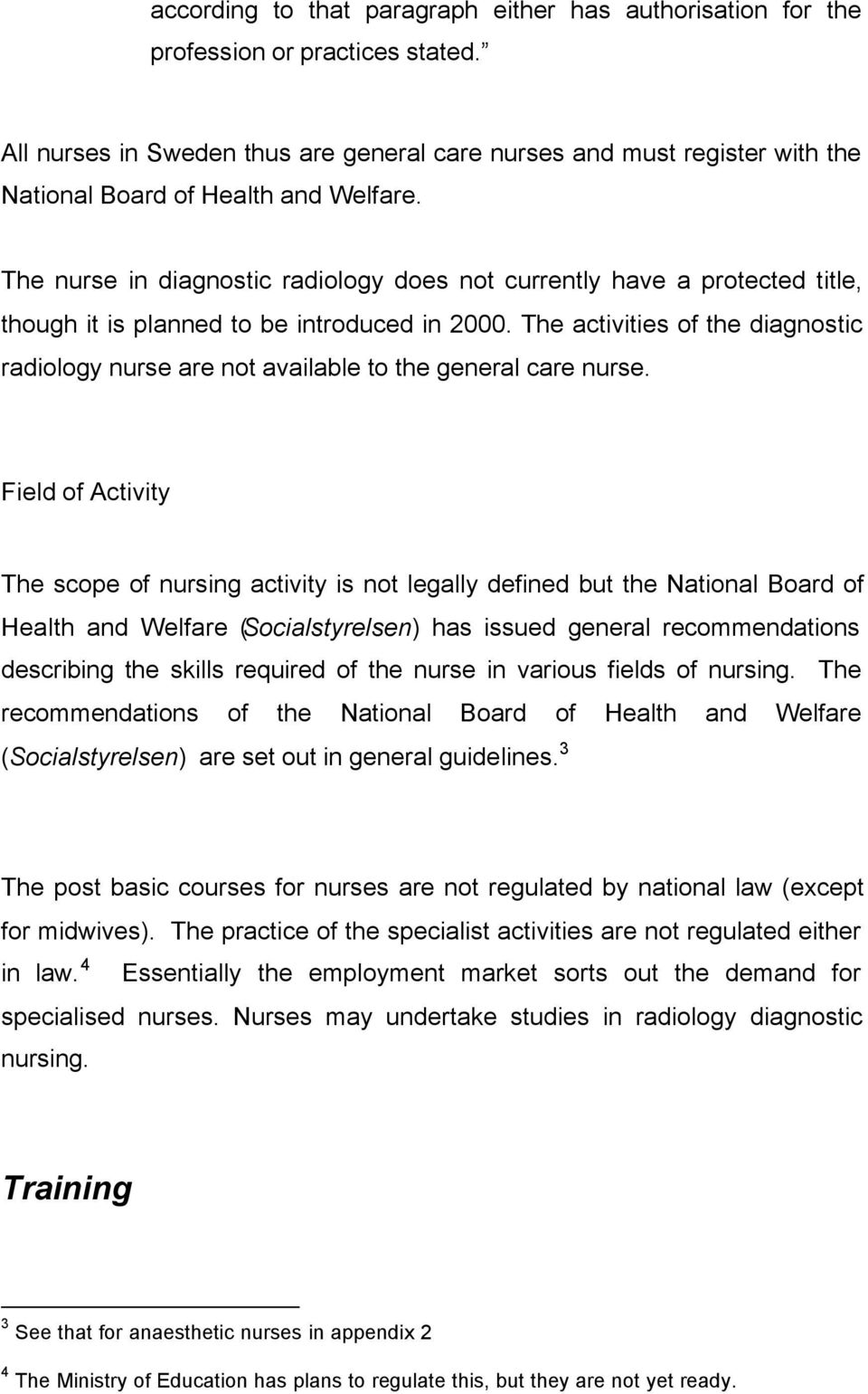 The activities of the diagnostic radiology nurse are not available to the general care nurse.